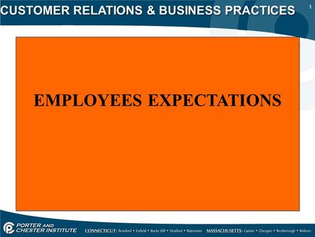 1 CUSTOMER RELATIONS & BUSINESS PRACTICES EMPLOYEES EXPECTATIONS.