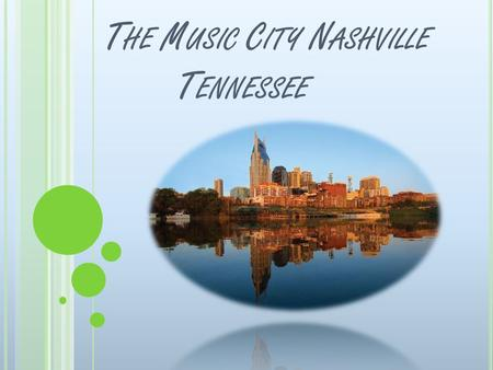 "T HE M USIC C ITY N ASHVILLE T ENNESSEE. B EST T IME O F Y EAR T O V ISIT T HE ""M USIC C ITY "" April-October ( the city is brought more to life due to."