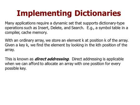 Implementing Dictionaries Many applications require a dynamic set that supports dictionary-type operations such as Insert, Delete, and Search. E.g., a.