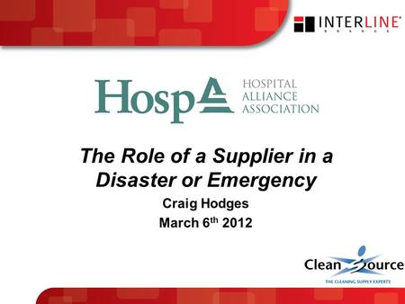 The Role of a Supplier in a Disaster or Emergency Craig Hodges March 6 th 2012.