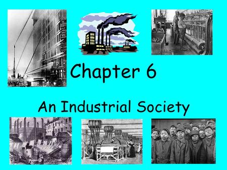 Chapter 6 An Industrial Society. Petroleum an oily, flammable liquid.