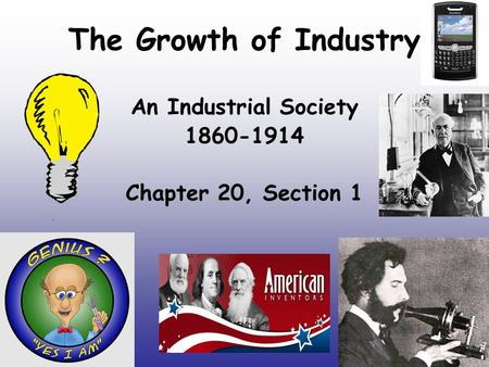 The Growth of Industry An Industrial Society 1860-1914 Chapter 20, Section 1.
