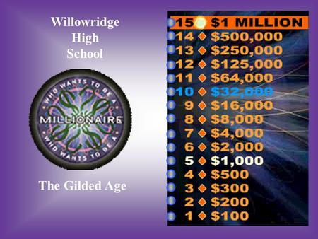 Willowridge High School The Gilded Age A:B: Term coined by author Mark Twain Period following reconstruction What is the Gilded Age? C:D: When big businesses.