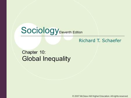 © 2007 McGraw-Hill Higher Education. All rights reserved. Sociology Eleventh Edition Richard T. Schaefer Chapter 10: Global Inequality.