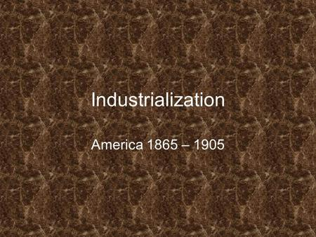 Industrialization America 1865 – 1905. The Second Industrial Revolution Cause: The abundance of STEEL.