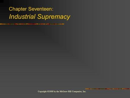 Copyright ©2008 by the McGraw-Hill Companies, Inc. Chapter Seventeen: Industrial Supremacy.