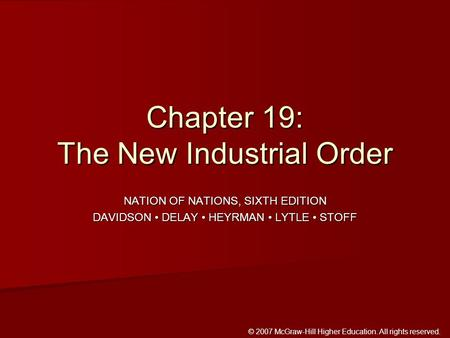 © 2007 McGraw-Hill Higher Education. All rights reserved. NATION OF NATIONS, SIXTH EDITION DAVIDSON DELAY HEYRMAN LYTLE STOFF Chapter 19: The New Industrial.