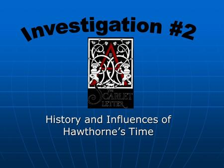 "History and Influences of Hawthorne's Time. The World in the 1850's Political: Battles in Kansas between proslavery and ""Free-State"" settlers. (Foreshadowing."