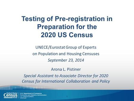Testing of Pre-registration in Preparation for the 2020 US Census UNECE/Eurostat Group of Experts on Population and Housing Censuses September 23, 2014.