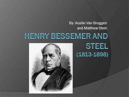 By: Austin Van Bruggen and Matthew Stein. What is Steel?  An alloy of iron and carbon.  One of the most commonly used materials today. It revolutionized: