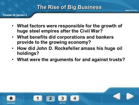 Chapter 20, Section 2 The Rise of Big Business What factors were responsible for the growth of huge steel empires after the Civil War? What benefits did.