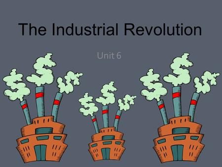 The Industrial Revolution Unit 6. Inventors & Inventions.