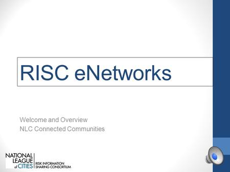 RISC eNetworks Welcome and Overview NLC Connected Communities.