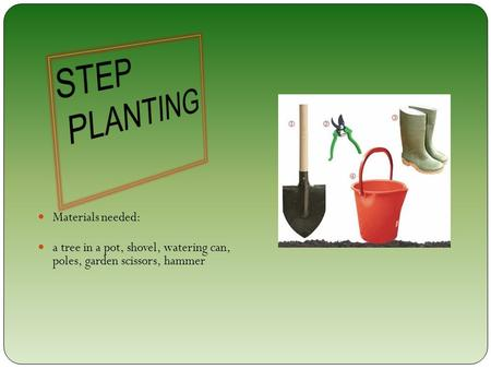 Materials needed: a tree in a pot, shovel, watering can, poles, garden scissors, hammer.