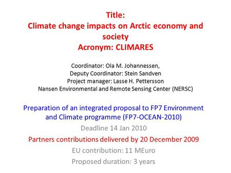 Title: Climate change impacts on Arctic economy and society Acronym: CLIMARES Coordinator: Ola M. Johannessen, Deputy Coordinator: Stein Sandven Project.