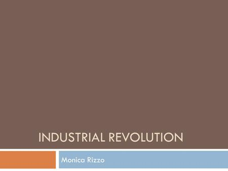 INDUSTRIAL REVOLUTION Monica Rizzo. Agricultural Revolution In the 1700's European farmers began to experiment with ways to increase crop production.