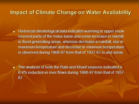 Impact of Climate Change on Water Availability Historical climatological data indicates warming in upper snow covered parts of the Indus basin and some.