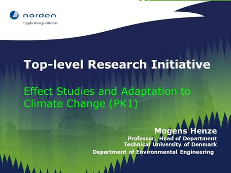 Top-level Research Initiative Effect Studies and Adaptation to Climate Change (PK1) Mogens Henze Professor, Head of Department Technical University of.