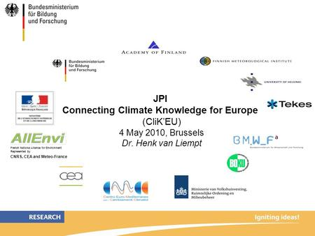 French National Alliance for Environment Represented by CNRS, CEA and Meteo-France JPI Connecting Climate Knowledge for Europe (CliK'EU) 4 May 2010, Brussels.