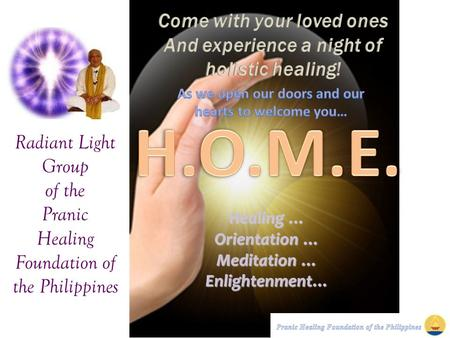 Radiant Light Group of the Pranic Healing Foundation of the Philippines Healing … Orientation … Meditation … Enlightenment…