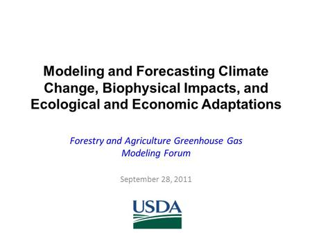 Modeling and Forecasting Climate Change, Biophysical Impacts, and Ecological and Economic Adaptations Forestry and Agriculture Greenhouse Gas Modeling.