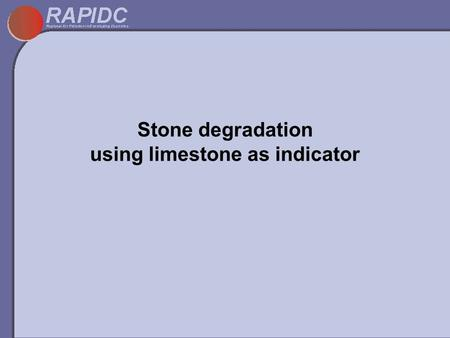 Stone degradation using limestone as indicator. Deterioration of stone materials Chemical weathering processes Leaching Chemical reactions Biological.