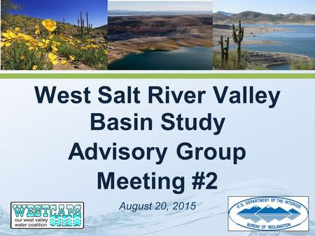 West Salt River Valley Basin Study Advisory Group Meeting #2 August 20, 2015.