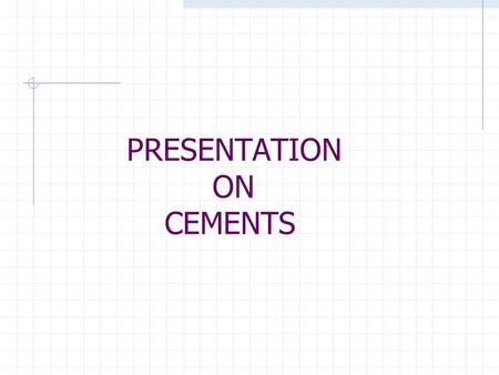 PRESENTATION ON CEMENTS. ....MADE BY…. HARSH PALIWAL  Roll no.:- 13/IEC/013 MANIK GUPTA  Roll no.:- 13/IEC/017.