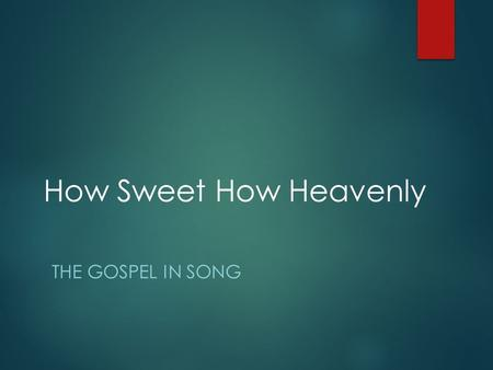 How Sweet How Heavenly THE GOSPEL IN SONG. A very sad thing…  Going through life without being added to the Lord's church.  Reaching the end of one's.