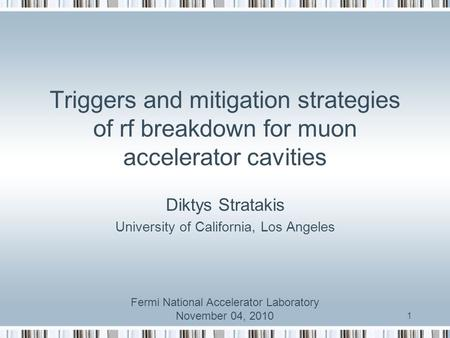 1 Triggers and mitigation strategies of rf breakdown for muon accelerator cavities Diktys Stratakis University of California, Los Angeles Fermi National.