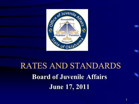 1 RATES AND STANDARDS Board of Juvenile Affairs June 17, 2011.
