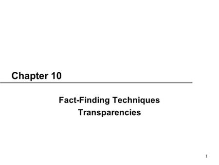 1 Chapter 10 Fact-Finding Techniques Transparencies.