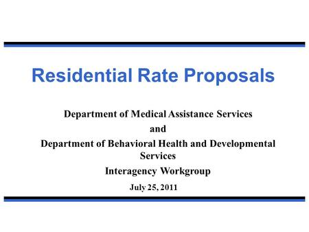 Residential Rate Proposals Department of Medical Assistance Services and Department of Behavioral Health and Developmental Services Interagency Workgroup.