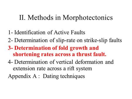 II. Methods in Morphotectonics 1- Identification of Active Faults 2- Determination of slip-rate on strike-slip faults 3- Determination of fold growth and.