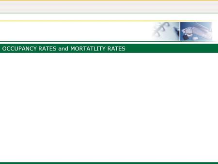 OCCUPANCY RATES and MORTATLITY RATES