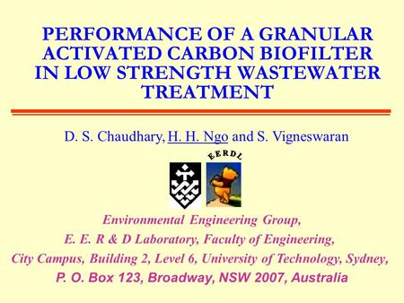 PERFORMANCE OF A GRANULAR ACTIVATED CARBON BIOFILTER IN LOW STRENGTH WASTEWATER TREATMENT D. S. Chaudhary, H. H. Ngo and S. Vigneswaran Environmental Engineering.