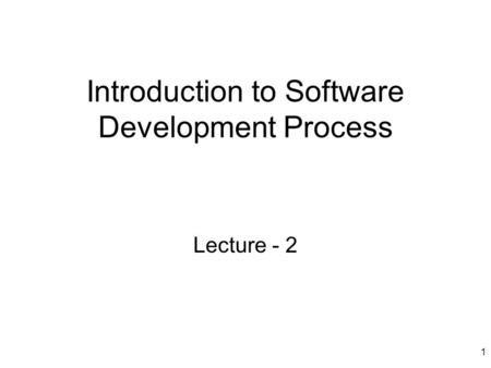 1 Introduction to Software Development Process Lecture - 2.