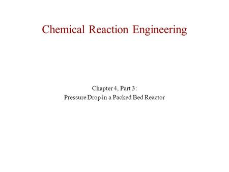 Chemical Reaction Engineering Chapter 4, Part 3: Pressure Drop in a Packed Bed Reactor.