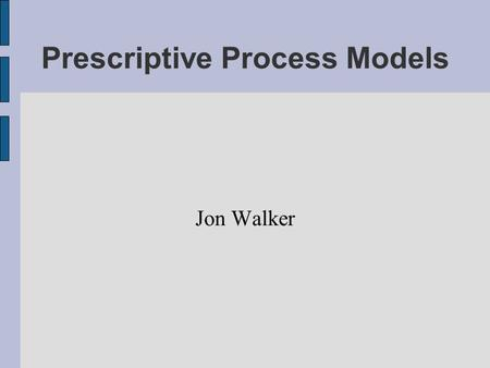 Prescriptive Process Models Jon Walker. Prescription? What does prescriptive mean?