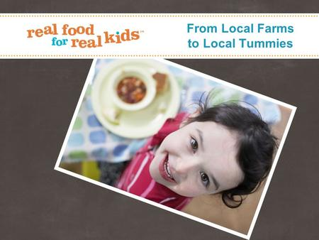 From Local Farms to Local Tummies. Healthy Food Healthy Kids Healthy Planet 2 Who we are Small, family-owned company based in Toronto, ON Team of amazing.
