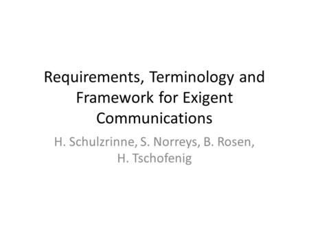 Requirements, Terminology and Framework for Exigent Communications H. Schulzrinne, S. Norreys, B. Rosen, H. Tschofenig.