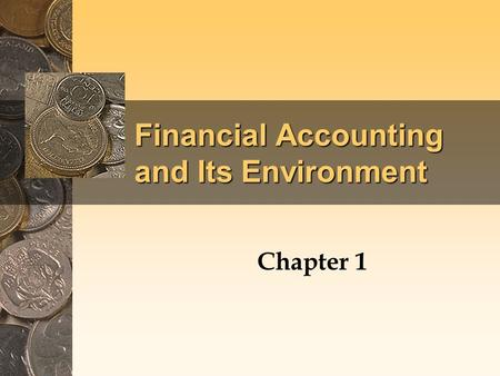 Financial Accounting and Its Environment Chapter 1.