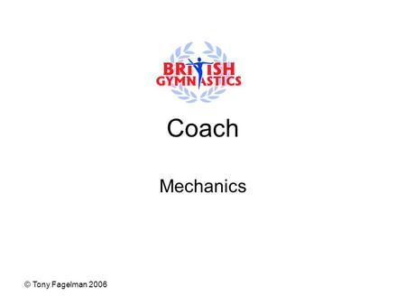 © Tony Fagelman 2006 Coach Mechanics. © Tony Fagelman 2006 Take-Off Time is a major factor Take-off is the most important part of any skill Without a.