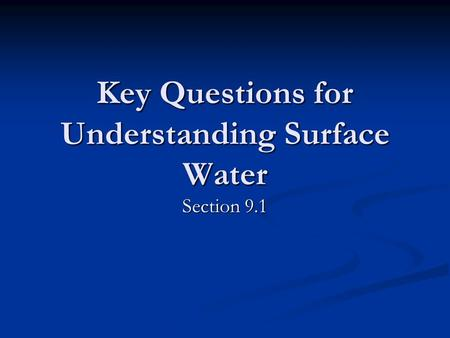 Key Questions for Understanding Surface Water Section 9.1.