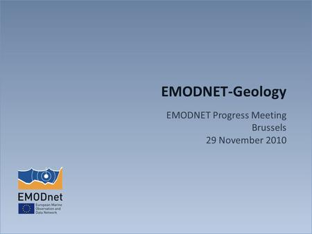 EMODNET-Geology EMODNET Progress Meeting Brussels 29 November 2010.