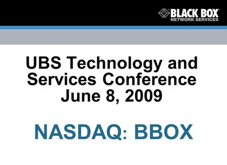 UBS Technology and Services Conference June 8, 2009 NASDAQ : BBOX.