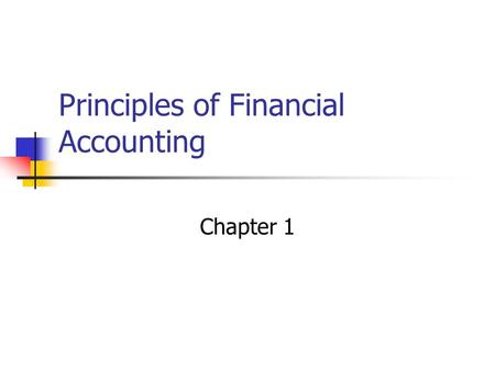 Principles of Financial Accounting Chapter 1 Forms of Business Organizations Sole Proprietorship Easy to establish Owner is control of assets and operations.