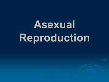 Asexual Reproduction. What is Reproduction?  Reproduction is the process in which organisms produce more of their own kind.  Asexual reproduction occurs.