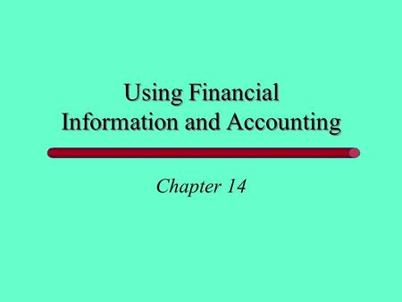 Using Financial Information and Accounting Chapter 14.