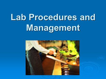 Lab Procedures and Management. Before Starting a Lab:  1. Wash hands with hot, soapy water for 30 seconds. Rewash whenever necessary.  2. Long hair.